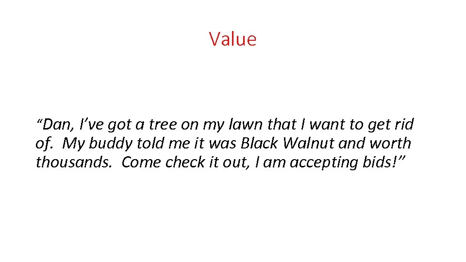 "Value ""Dan, I've got a tree on my lawn that I want to get"