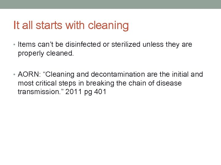 It all starts with cleaning • Items can't be disinfected or sterilized unless they
