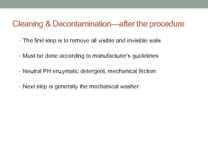 Cleaning & Decontamination—after the procedure • The first step is to remove all visible