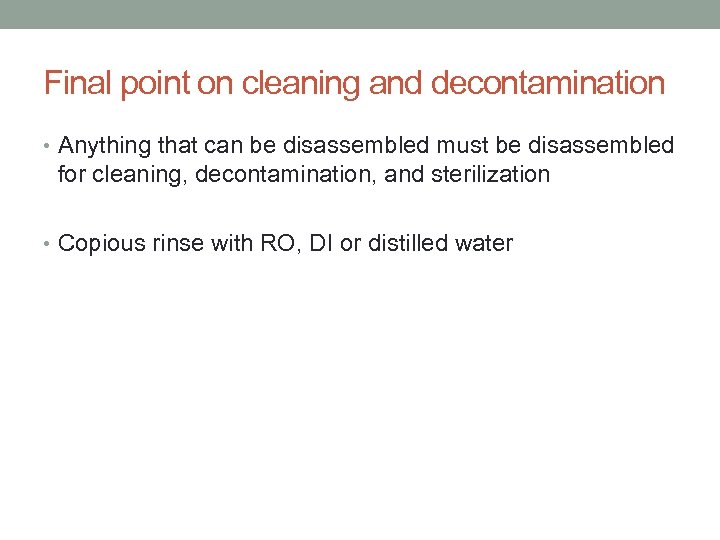 Final point on cleaning and decontamination • Anything that can be disassembled must be