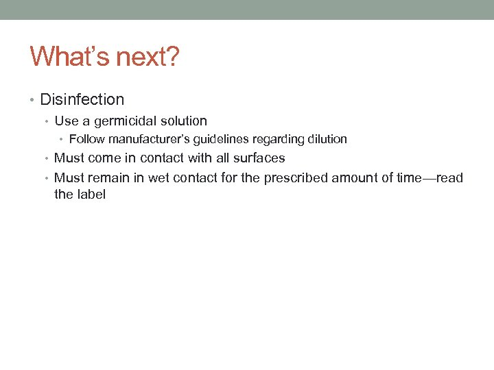 What's next? • Disinfection • Use a germicidal solution • Follow manufacturer's guidelines regarding