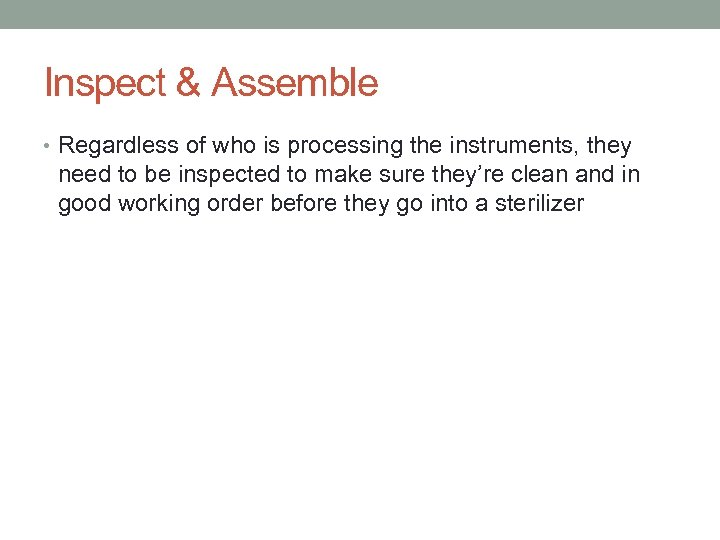 Inspect & Assemble • Regardless of who is processing the instruments, they need to