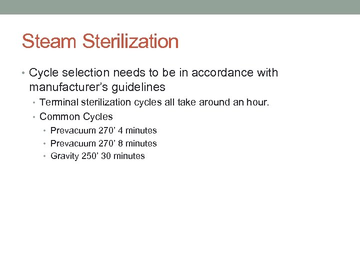 Steam Sterilization • Cycle selection needs to be in accordance with manufacturer's guidelines •