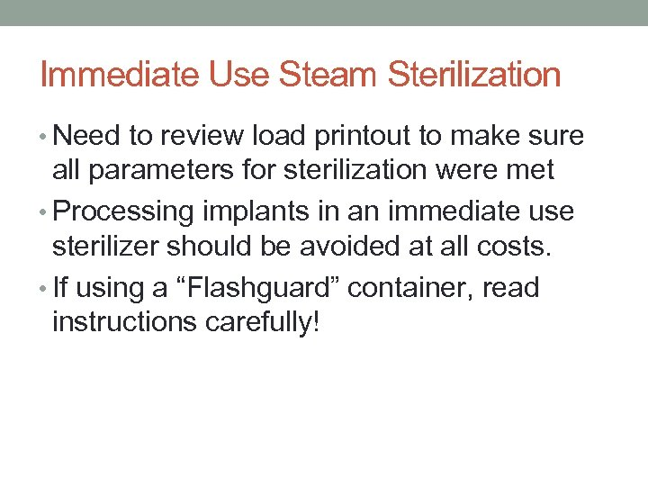 Immediate Use Steam Sterilization • Need to review load printout to make sure all