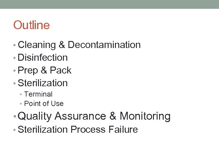 Outline • Cleaning & Decontamination • Disinfection • Prep & Pack • Sterilization •