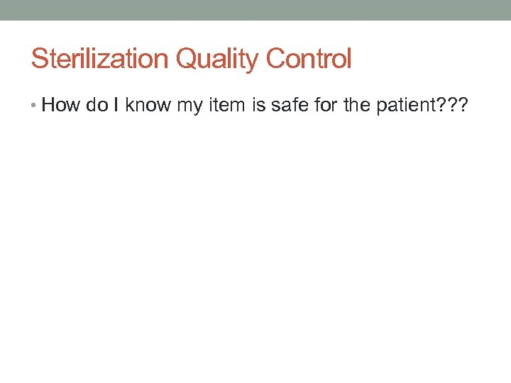 Sterilization Quality Control • How do I know my item is safe for the