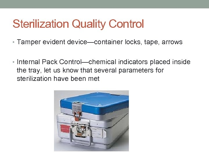 Sterilization Quality Control • Tamper evident device—container locks, tape, arrows • Internal Pack Control—chemical