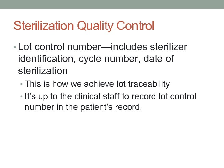 Sterilization Quality Control • Lot control number—includes sterilizer identification, cycle number, date of sterilization