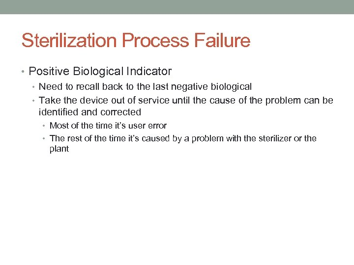Sterilization Process Failure • Positive Biological Indicator • Need to recall back to the