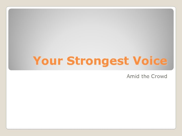 Your Strongest Voice Amid the Crowd