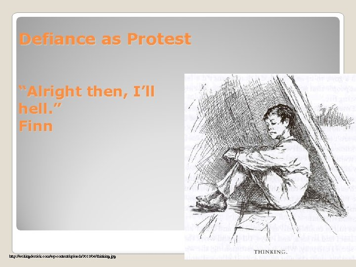 """Defiance as Protest """"Alright then, I'll hell. """" Finn http: //writingderrick. com/wp-content/uploads/2012/06/thinking. jpg go"""