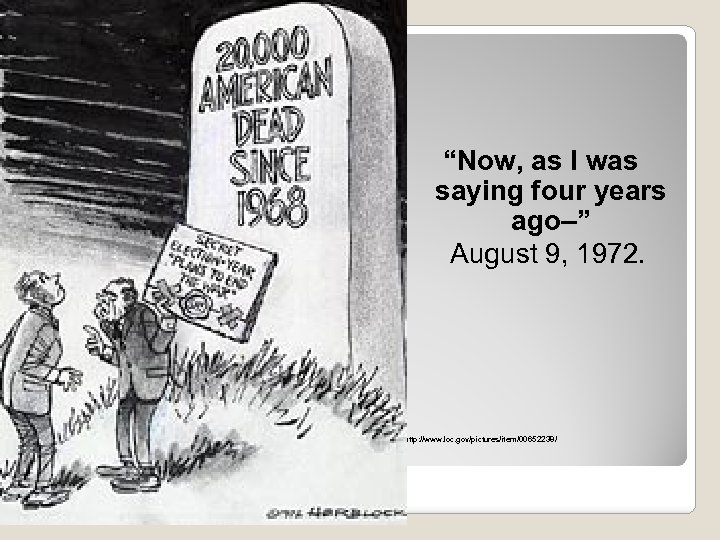 """""""Now, as I was saying four years ago–"""" August 9, 1972. http: //www. loc."""