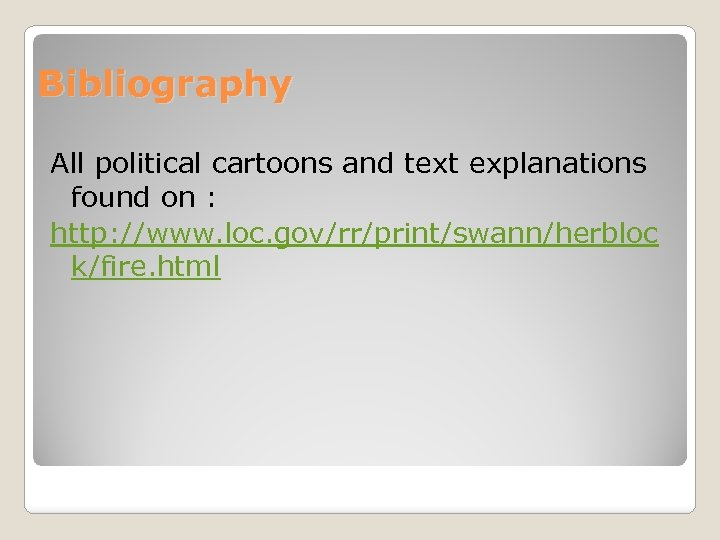 Bibliography All political cartoons and text explanations found on : http: //www. loc. gov/rr/print/swann/herbloc