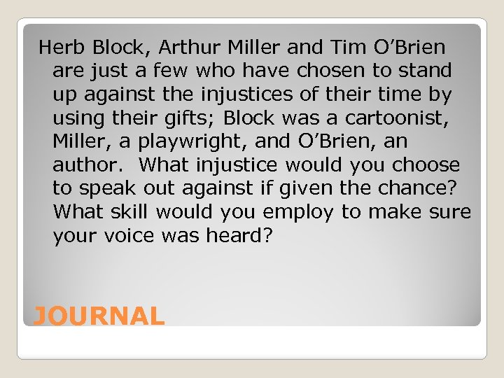 Herb Block, Arthur Miller and Tim O'Brien are just a few who have chosen