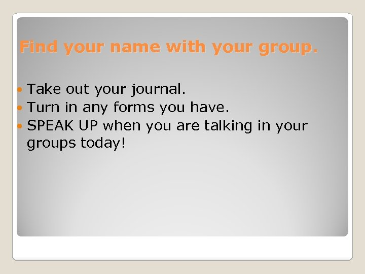Find your name with your group. Take out your journal. Turn in any forms