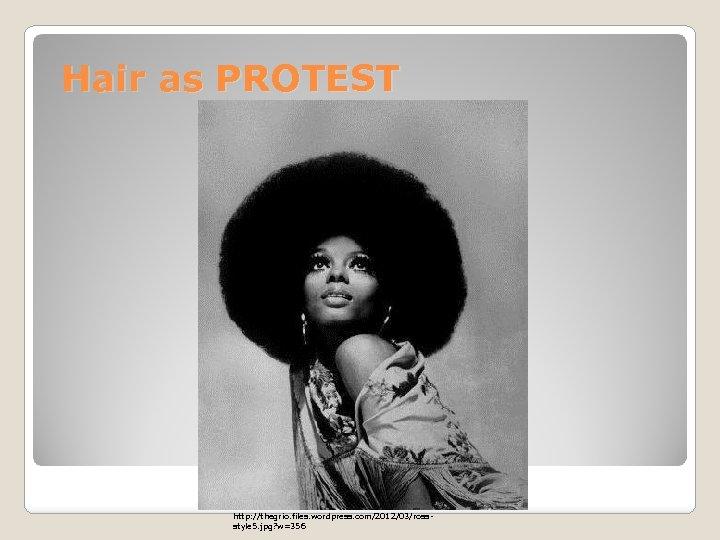 Hair as PROTEST http: //thegrio. files. wordpress. com/2012/03/rossstyle 5. jpg? w=356
