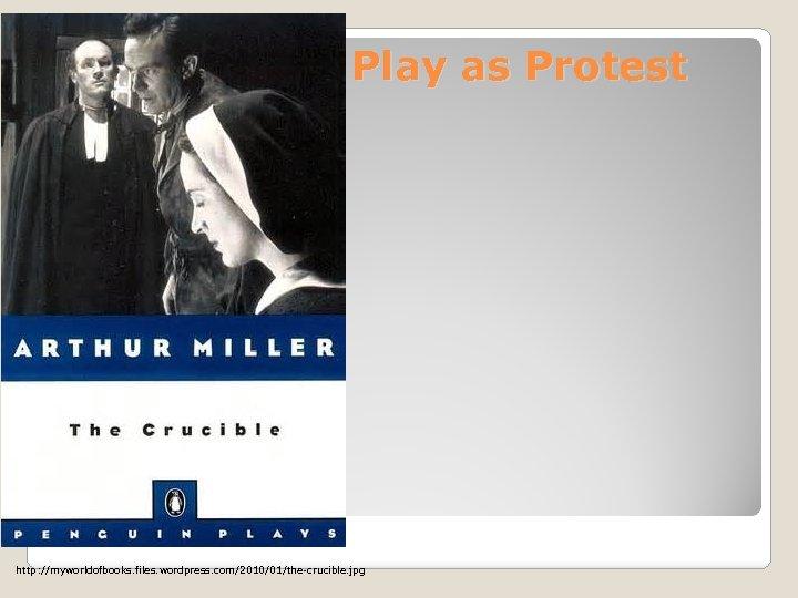 Play as Protest http: //myworldofbooks. files. wordpress. com/2010/01/the-crucible. jpg