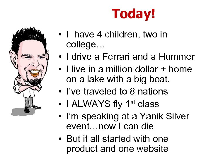 Today! • I have 4 children, two in college… • I drive a Ferrari