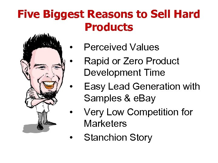 Five Biggest Reasons to Sell Hard Products • • • Perceived Values Rapid or
