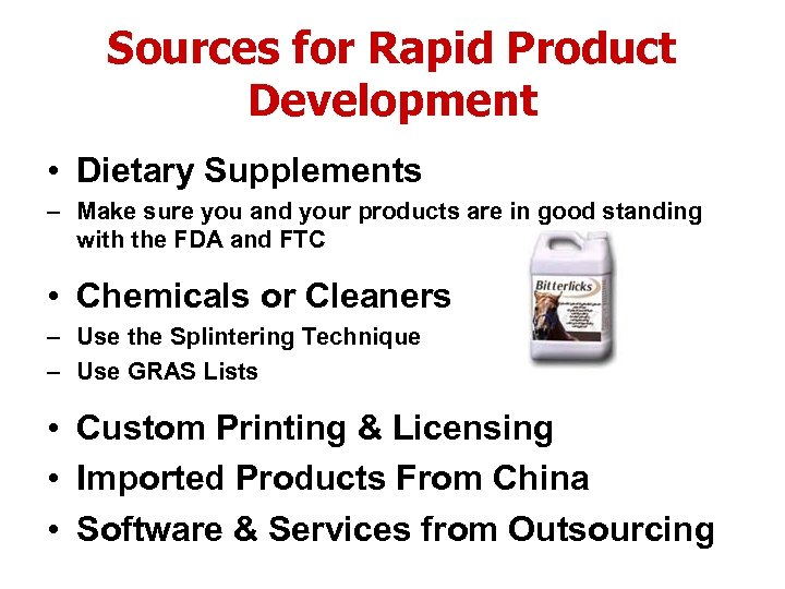 Sources for Rapid Product Development • Dietary Supplements – Make sure you and your