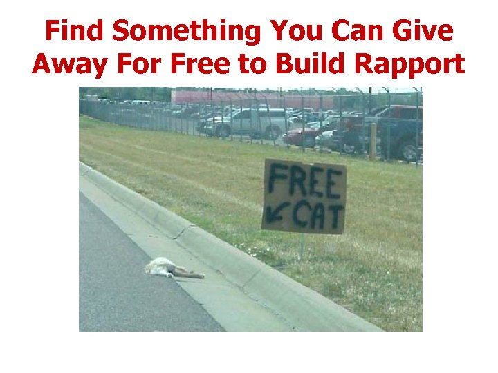Find Something You Can Give Away For Free to Build Rapport