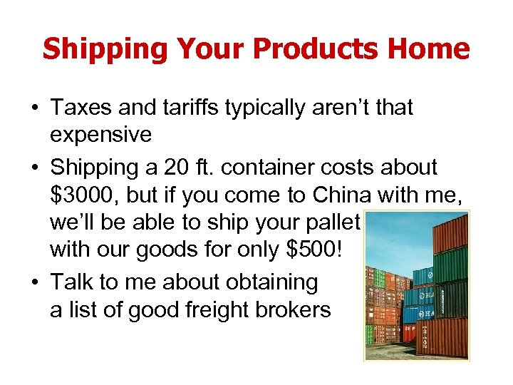 Shipping Your Products Home • Taxes and tariffs typically aren't that expensive • Shipping