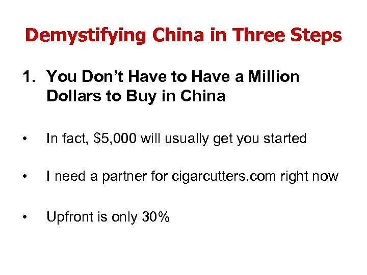 Demystifying China in Three Steps 1. You Don't Have to Have a Million Dollars