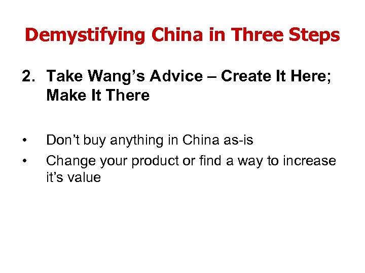 Demystifying China in Three Steps 2. Take Wang's Advice – Create It Here; Make