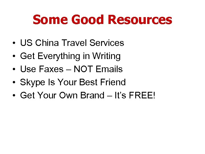 Some Good Resources • • • US China Travel Services Get Everything in Writing