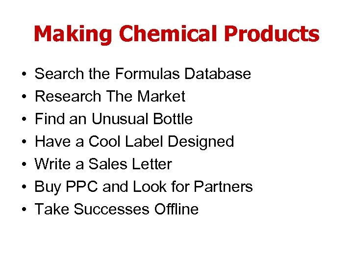 Making Chemical Products • • Search the Formulas Database Research The Market Find an