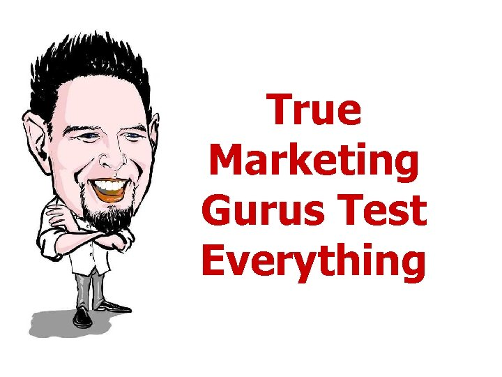 True Marketing Gurus Test Everything