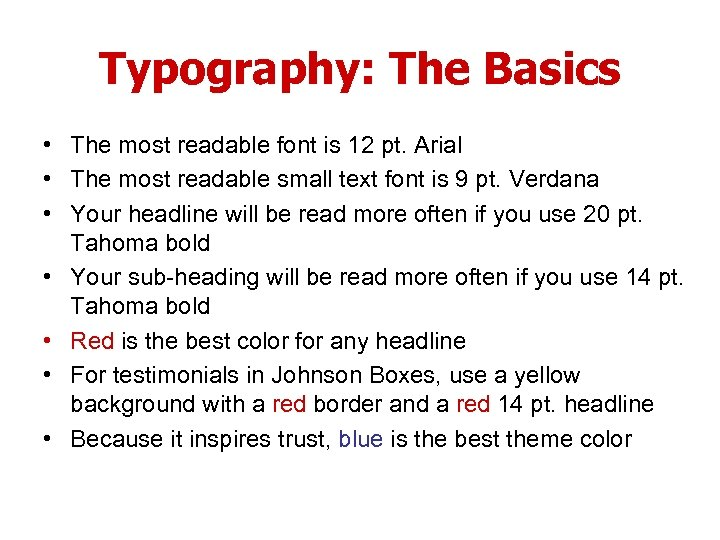 Typography: The Basics • The most readable font is 12 pt. Arial • The