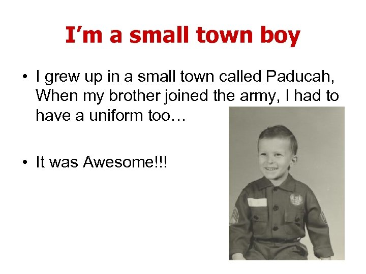 I'm a small town boy • I grew up in a small town called