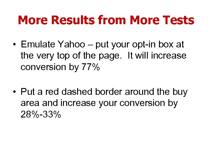 More Results from More Tests • Emulate Yahoo – put your opt-in box at