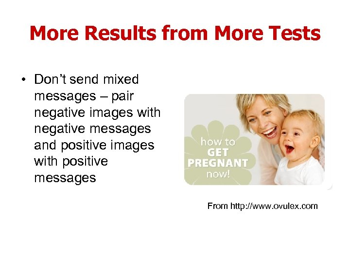 More Results from More Tests • Don't send mixed messages – pair negative images