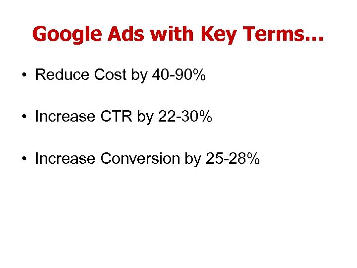 Google Ads with Key Terms… • Reduce Cost by 40 -90% • Increase CTR