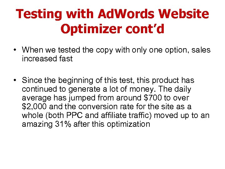 Testing with Ad. Words Website Optimizer cont'd • When we tested the copy with