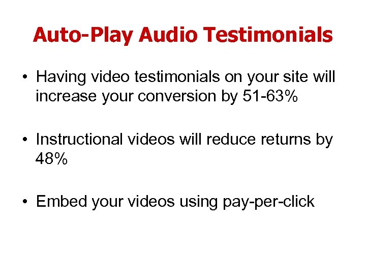 Auto-Play Audio Testimonials • Having video testimonials on your site will increase your conversion