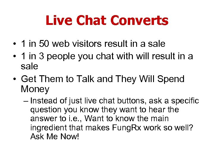 Live Chat Converts • 1 in 50 web visitors result in a sale •