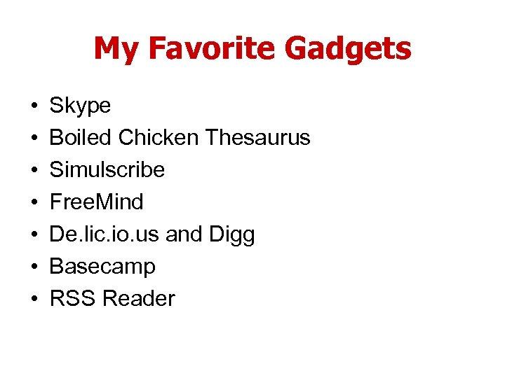 My Favorite Gadgets • • Skype Boiled Chicken Thesaurus Simulscribe Free. Mind De. lic.