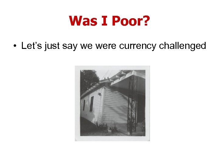 Was I Poor? • Let's just say we were currency challenged