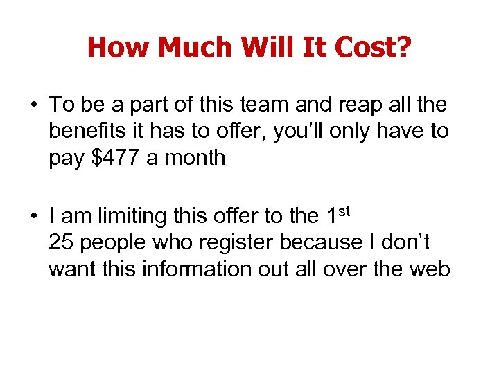 How Much Will It Cost? • To be a part of this team and
