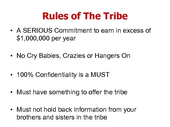 Rules of The Tribe • A SERIOUS Commitment to earn in excess of $1,