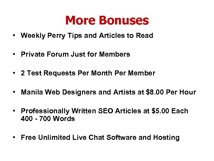 More Bonuses • Weekly Perry Tips and Articles to Read • Private Forum Just