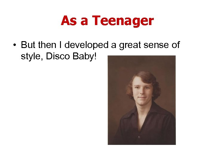 As a Teenager • But then I developed a great sense of style, Disco