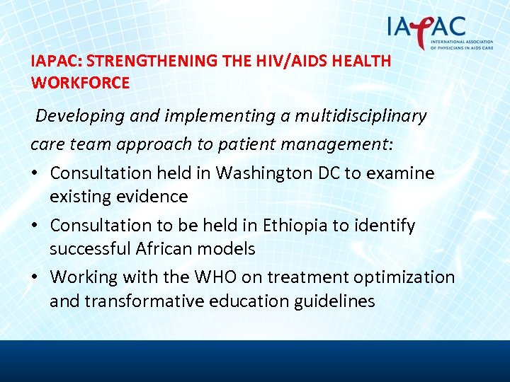IAPAC: STRENGTHENING THE HIV/AIDS HEALTH WORKFORCE Developing and implementing a multidisciplinary care team approach