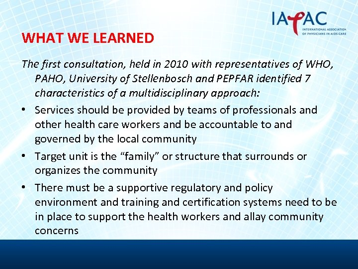 WHAT WE LEARNED The first consultation, held in 2010 with representatives of WHO, PAHO,