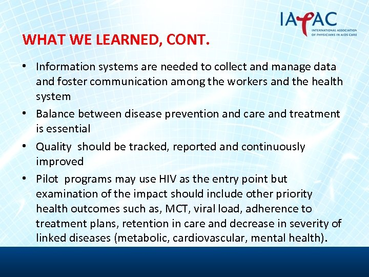 WHAT WE LEARNED, CONT. • Information systems are needed to collect and manage data