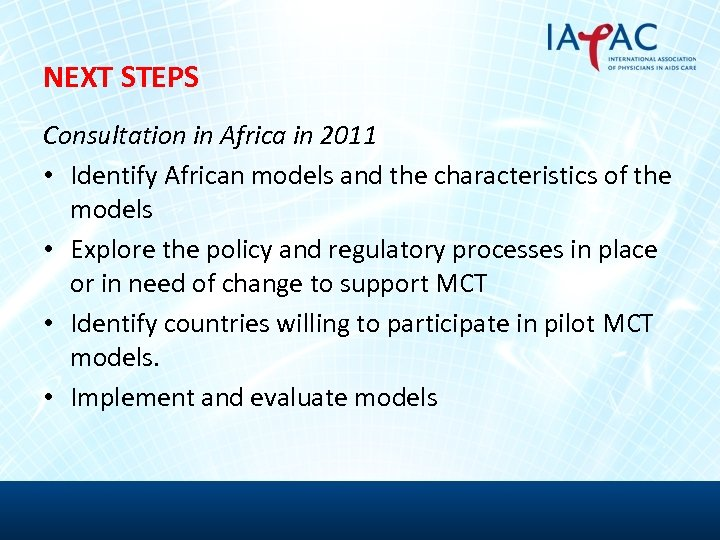 NEXT STEPS Consultation in Africa in 2011 • Identify African models and the characteristics