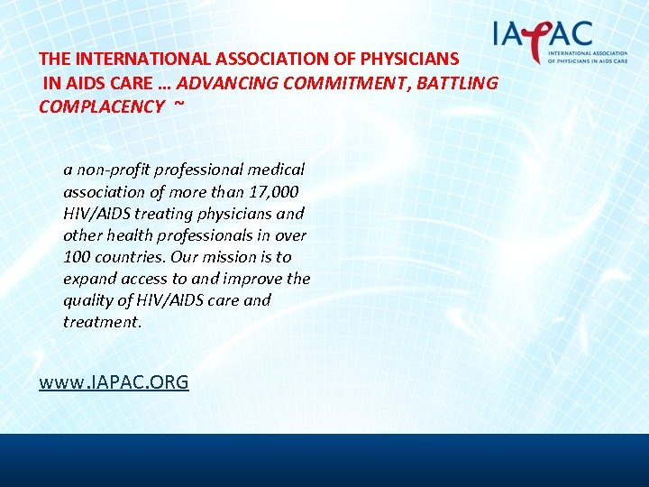 THE INTERNATIONAL ASSOCIATION OF PHYSICIANS IN AIDS CARE … ADVANCING COMMITMENT, BATTLING COMPLACENCY ~